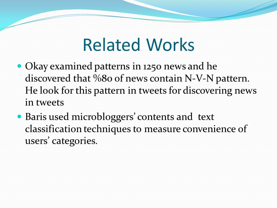 Related Works Okay examined patterns in 1250 news and he discovered that %80 of news contain N-V-N pattern. He look for this pattern in tweets for dis
