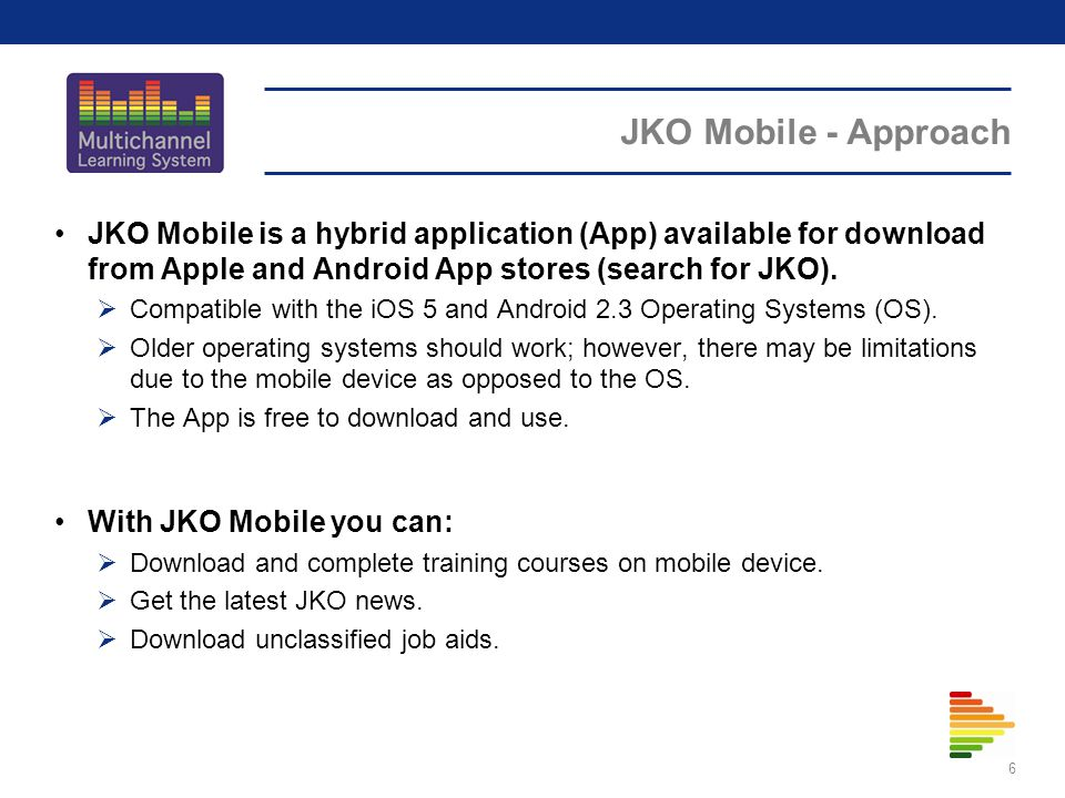 JKO Mobile - Approach 6 JKO Mobile is a hybrid application (App) available for download from Apple and Android App stores (search for JKO).