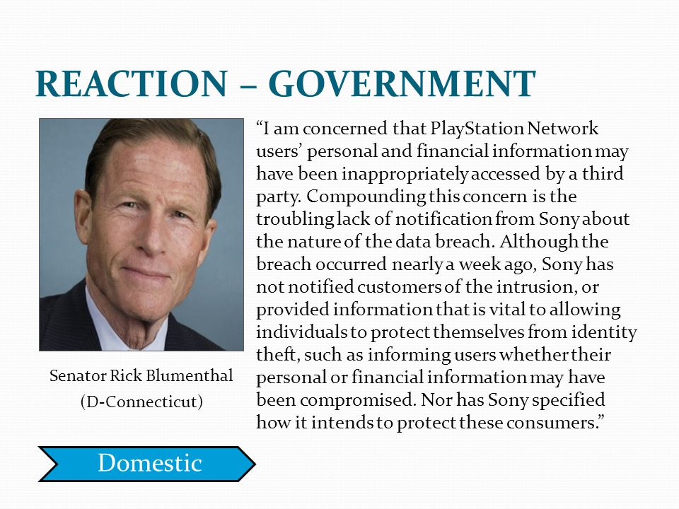 Senator Rick Blumenthal (D-Connecticut) I am concerned that PlayStation Network users personal and financial information may have been inappropriately