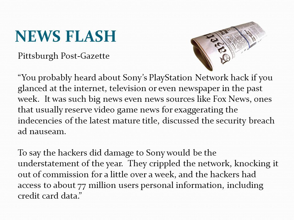 Pittsburgh Post-Gazette You probably heard about Sonys PlayStation Network hack if you glanced at the internet, television or even newspaper in the pa