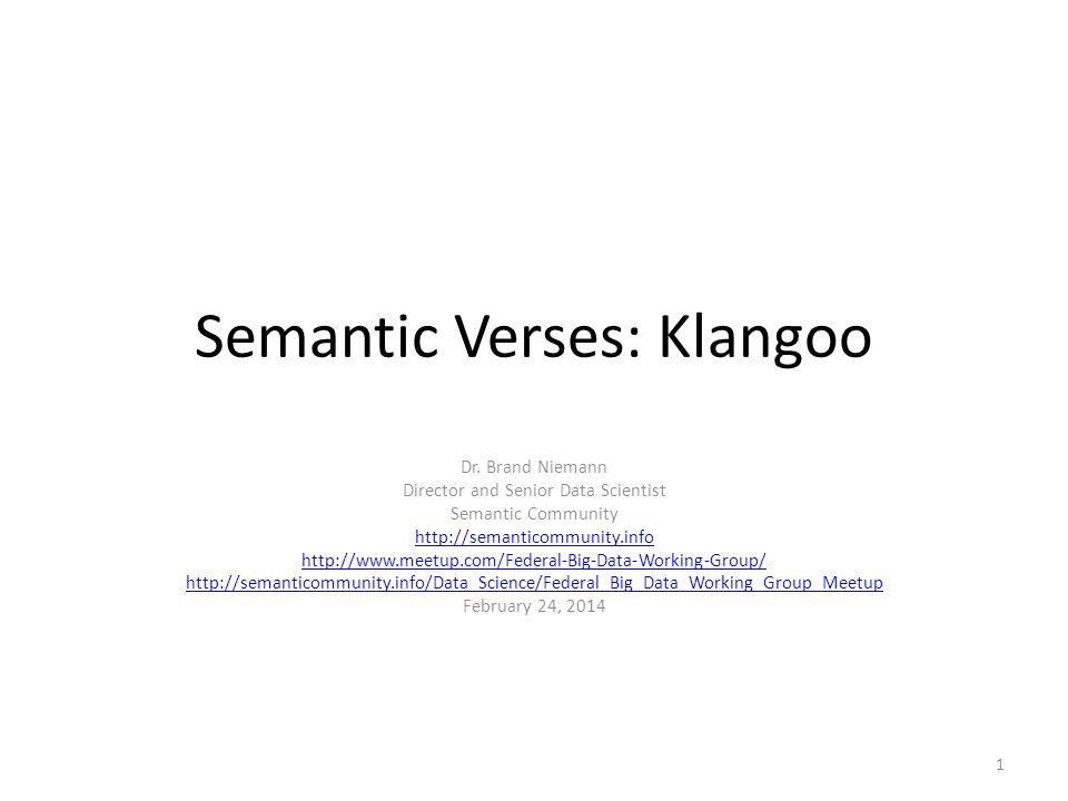 Semantic Verses: Klangoo Dr. Brand Niemann Director and Senior Data Scientist Semantic Community http://semanticommunity.info http://www.meetup.com/Fe