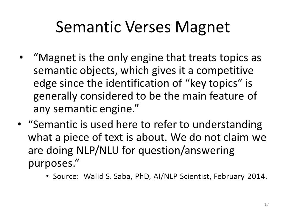 Semantic Verses Magnet Magnet is the only engine that treats topics as semantic objects, which gives it a competitive edge since the identification of key topics is generally considered to be the main feature of any semantic engine.