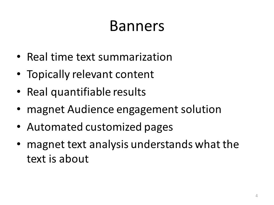 Banners Real time text summarization Topically relevant content Real quantifiable results magnet Audience engagement solution Automated customized pages magnet text analysis understands what the text is about 4