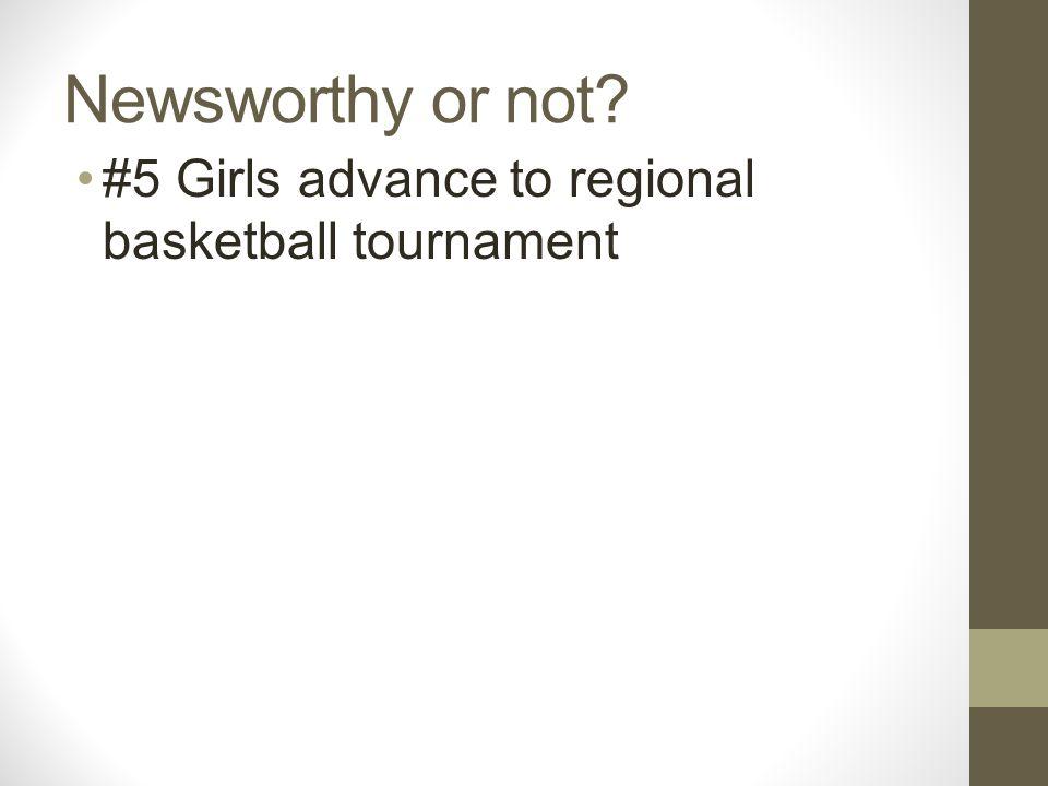 Newsworthy or not? #5 Girls advance to regional basketball tournament