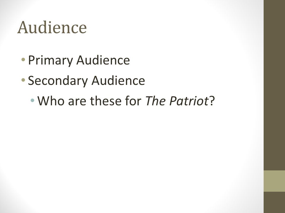 Audience Primary Audience Secondary Audience Who are these for The Patriot?