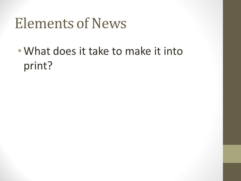 Elements of News What does it take to make it into print?