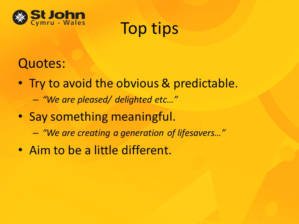 Top tips Quotes: Try to avoid the obvious & predictable.