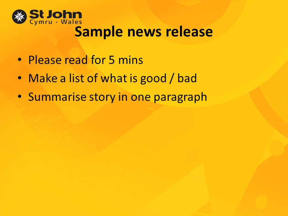 Sample news release Please read for 5 mins Make a list of what is good / bad Summarise story in one paragraph