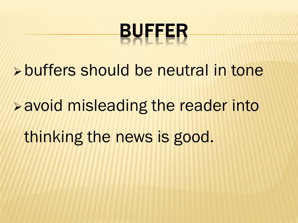 buffers should be neutral in tone avoid misleading the reader into thinking the news is good.