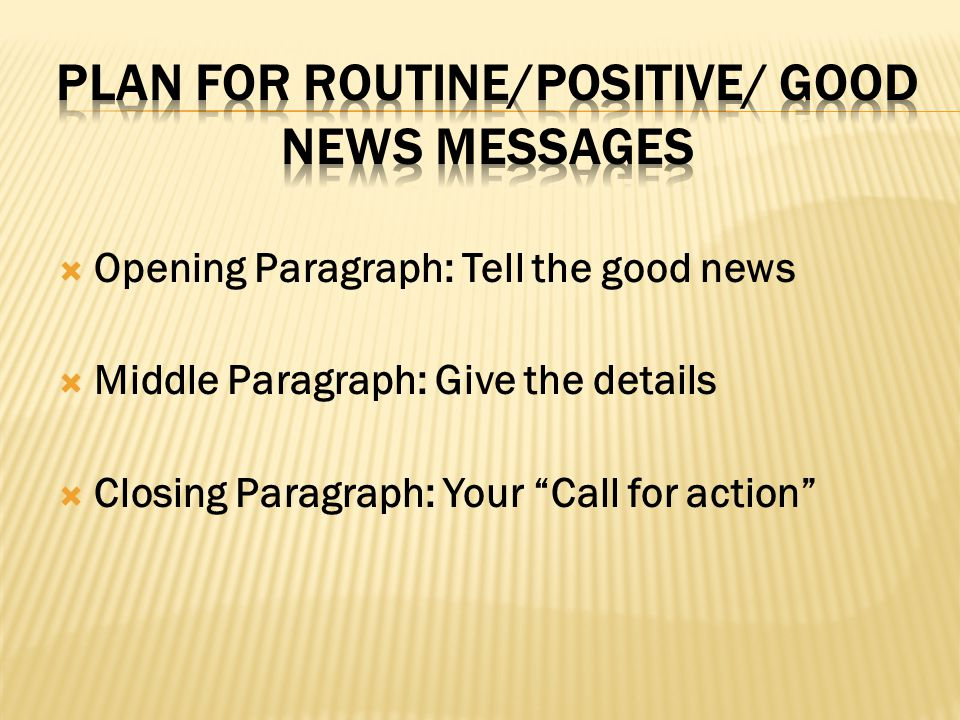Opening Paragraph: Tell the good news Middle Paragraph: Give the details Closing Paragraph: Your Call for action