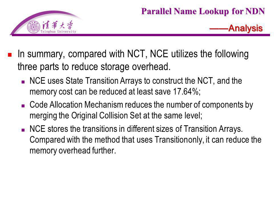 Parallel Name Lookup for NDN Analysis In summary, compared with NCT, NCE utilizes the following three parts to reduce storage overhead. NCE uses State