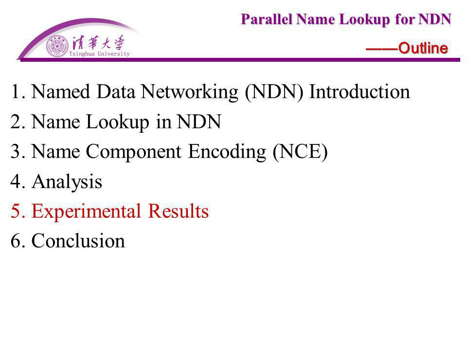 Parallel Name Lookup for NDN Outline 1. Named Data Networking (NDN) Introduction 2. Name Lookup in NDN 3. Name Component Encoding (NCE) 4. Analysis 5.