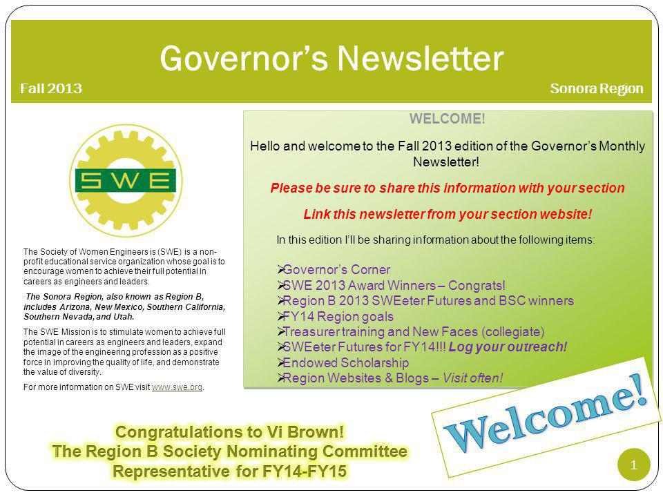 Governors Newsletter Fall 2013 Sonora Region The Society of Women Engineers is (SWE) is a non- profit educational service organization whose goal is to encourage women to achieve their full potential in careers as engineers and leaders.