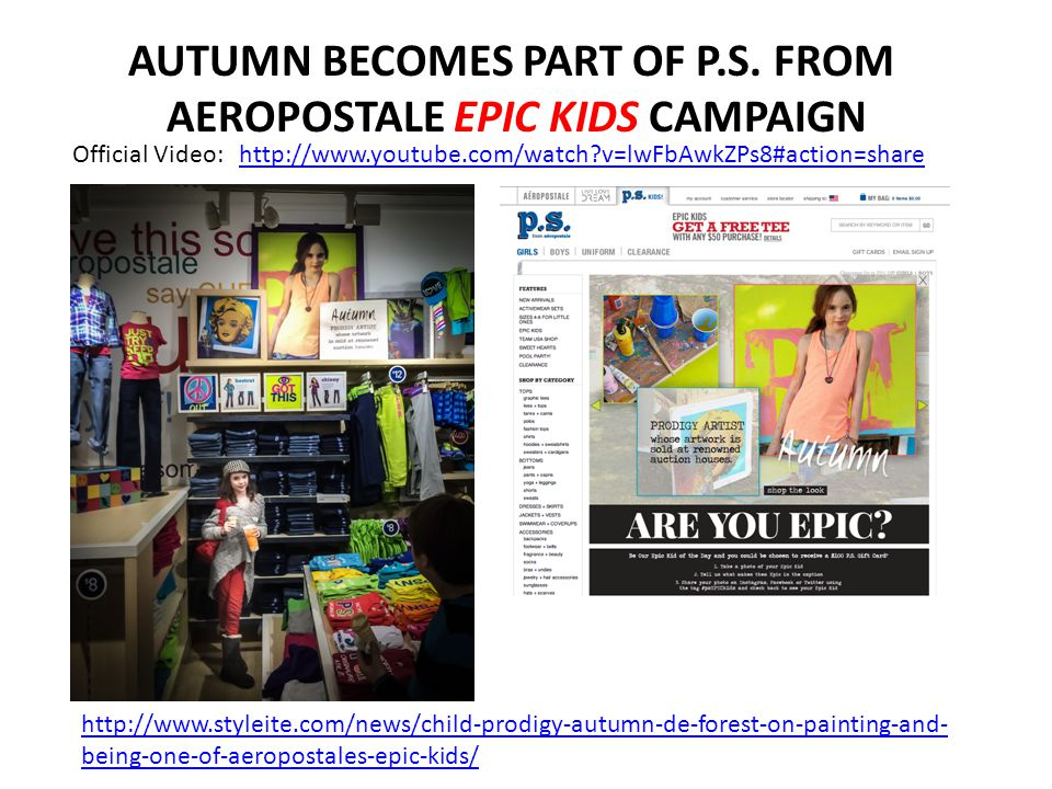 http://www.styleite.com/news/child-prodigy-autumn-de-forest-on-painting-and- being-one-of-aeropostales-epic-kids/ AUTUMN BECOMES PART OF P.S. FROM AER