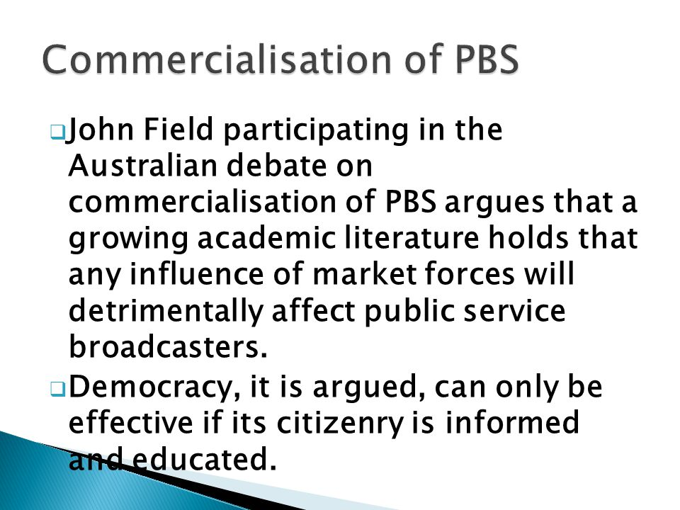 John Field participating in the Australian debate on commercialisation of PBS argues that a growing academic literature holds that any influence of ma