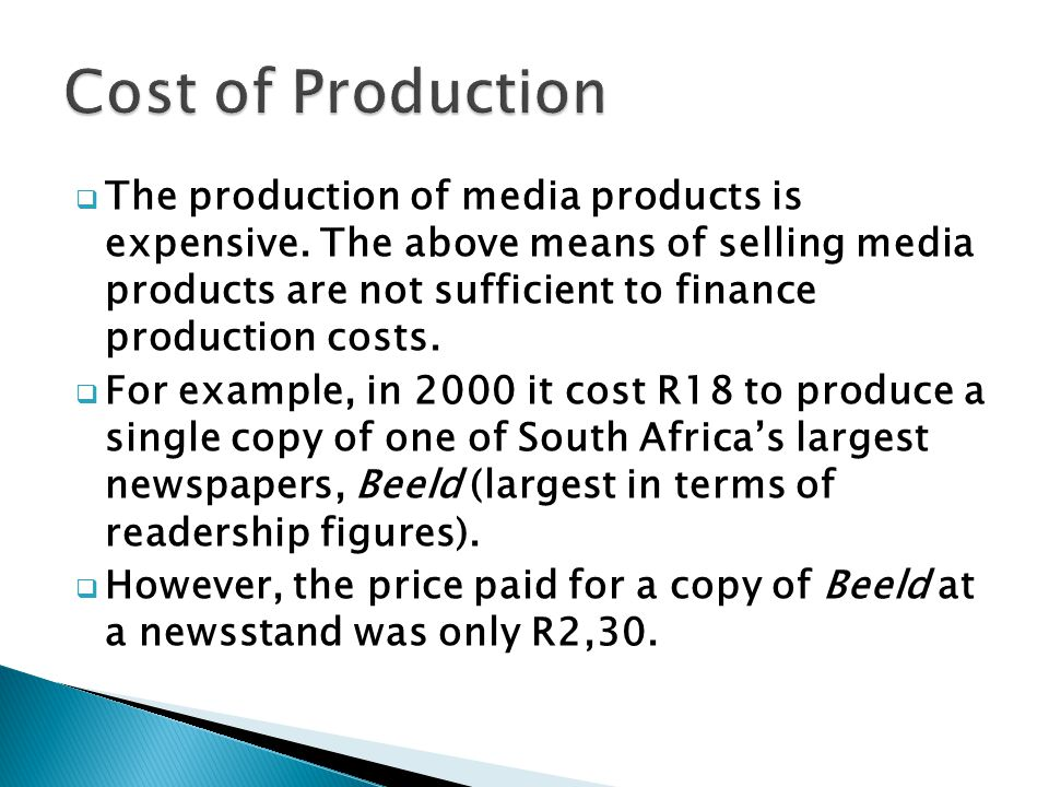 The production of media products is expensive. The above means of selling media products are not sufficient to finance production costs. For example,