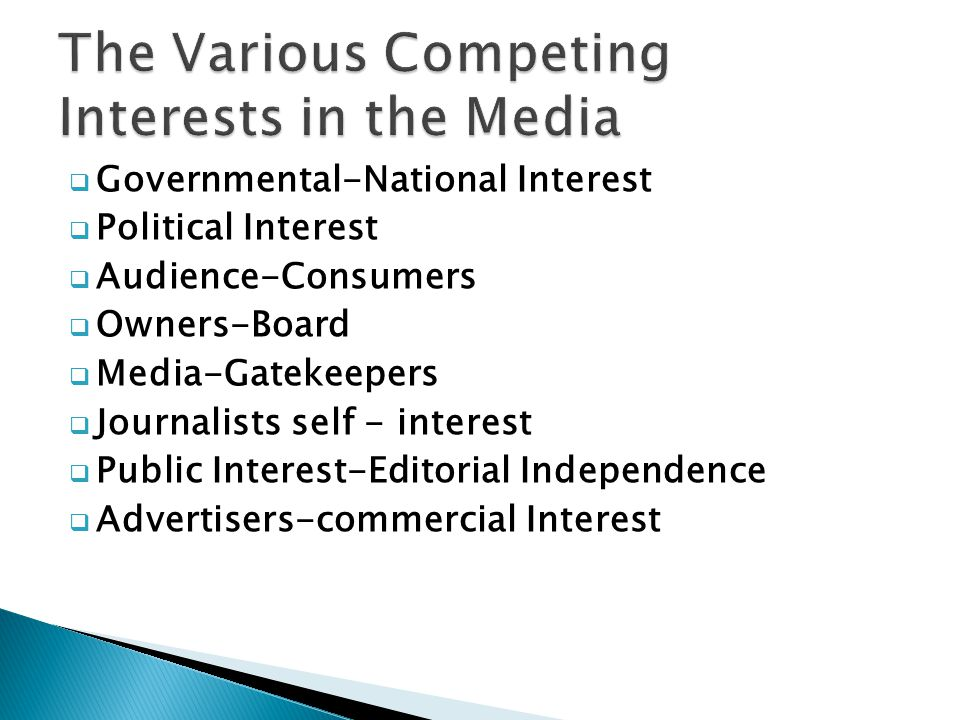 Governmental-National Interest Political Interest Audience-Consumers Owners-Board Media-Gatekeepers Journalists self - interest Public Interest-Editor
