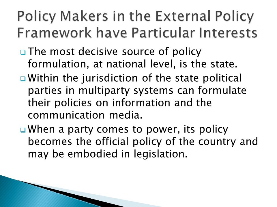 The most decisive source of policy formulation, at national level, is the state.