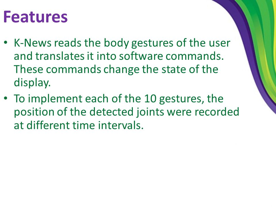 Features K-News reads the body gestures of the user and translates it into software commands.