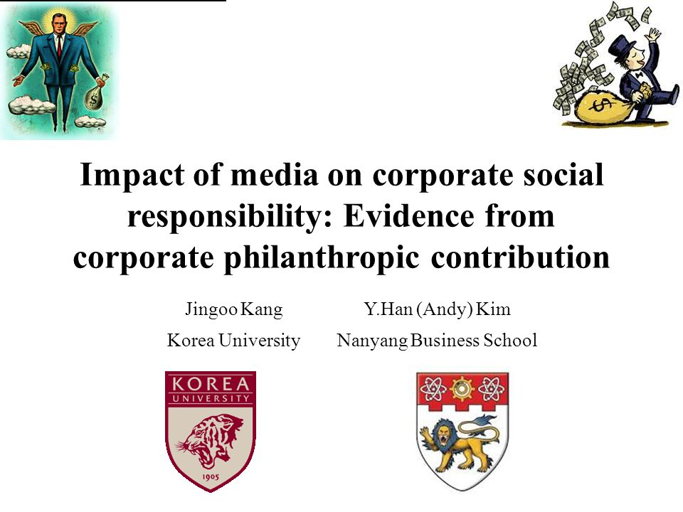 Impact of media on corporate social responsibility: Evidence from corporate philanthropic contribution Jingoo KangY.Han (Andy) Kim Korea UniversityNan