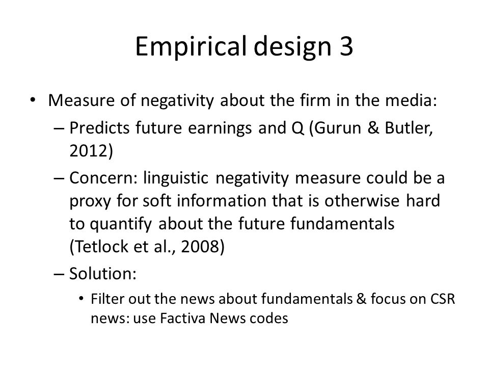 Empirical design 3 Measure of negativity about the firm in the media: – Predicts future earnings and Q (Gurun & Butler, 2012) – Concern: linguistic ne