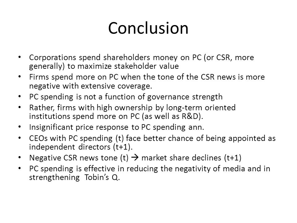 Conclusion Corporations spend shareholders money on PC (or CSR, more generally) to maximize stakeholder value Firms spend more on PC when the tone of