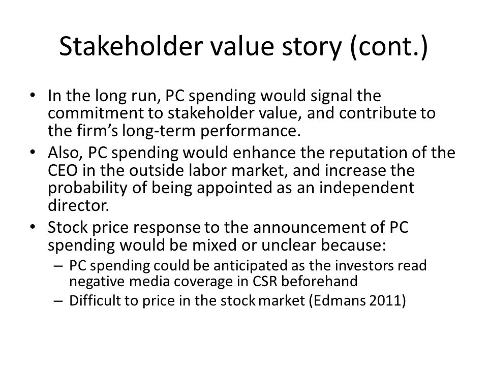 Stakeholder value story (cont.) In the long run, PC spending would signal the commitment to stakeholder value, and contribute to the firms long-term p