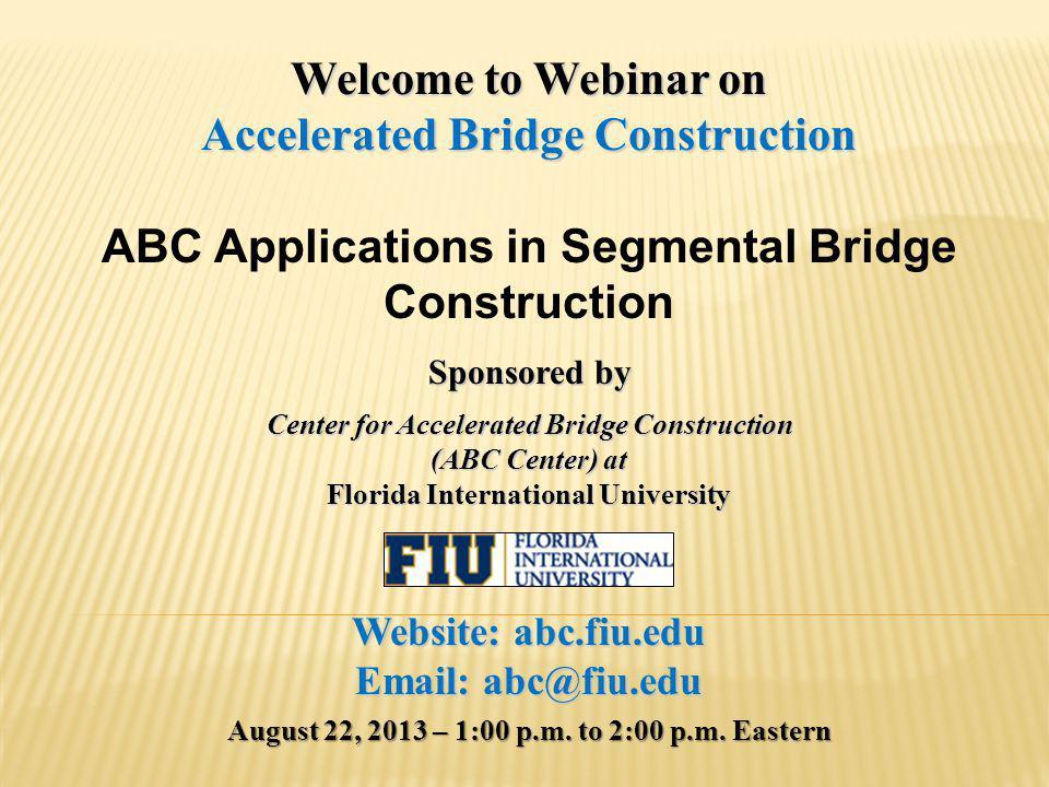 Webinar Agenda ABC Announcements(10 minutes) Featured Presentation (35 minutes) ABC Applications in Segmental Bridge Construction William R.