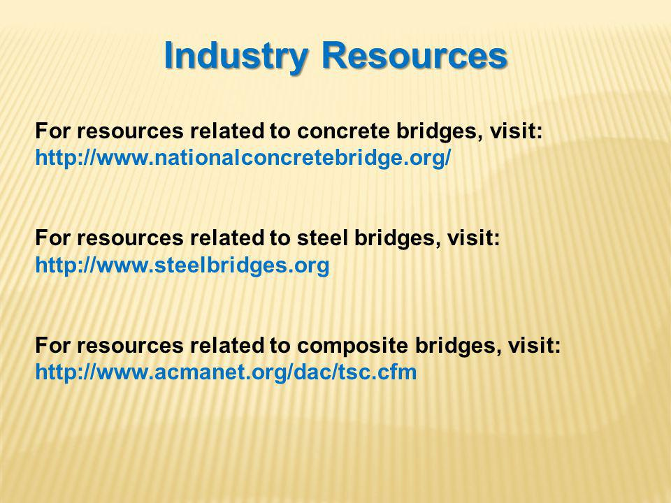 Industry Resources For resources related to concrete bridges, visit: http://www.nationalconcretebridge.org/ For resources related to steel bridges, visit: http://www.steelbridges.org For resources related to composite bridges, visit: http://www.acmanet.org/dac/tsc.cfm
