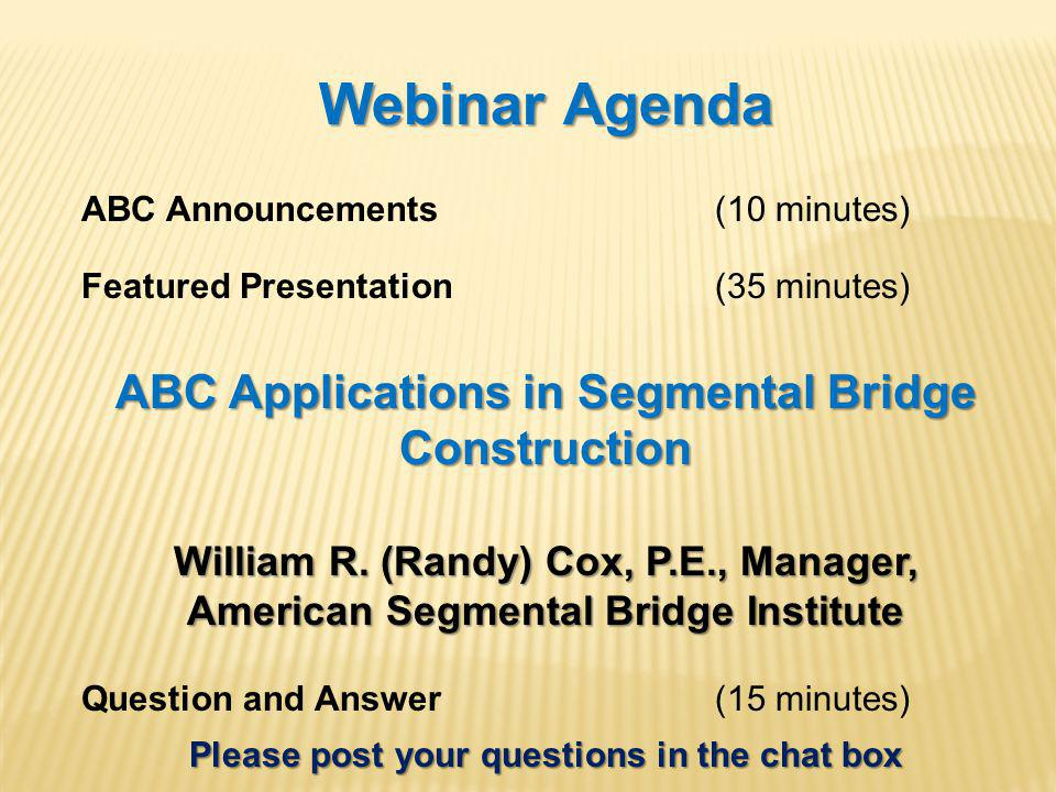 Webinar Agenda ABC Announcements(10 minutes) Featured Presentation (35 minutes) ABC Applications in Segmental Bridge Construction William R.