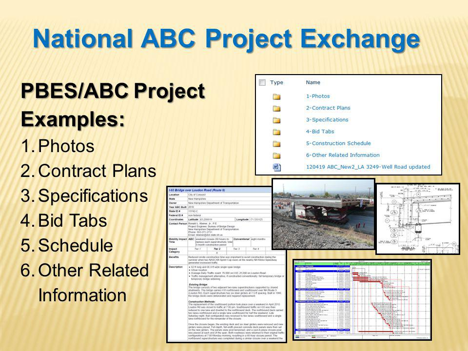 National ABC Project Exchange PBES/ABC Project Examples: 1.Photos 2.Contract Plans 3.Specifications 4.Bid Tabs 5.Schedule 6.Other Related Information