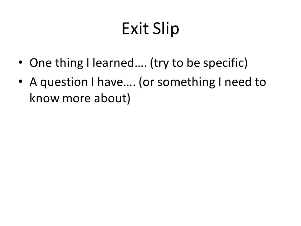 Exit Slip One thing I learned…. (try to be specific) A question I have….