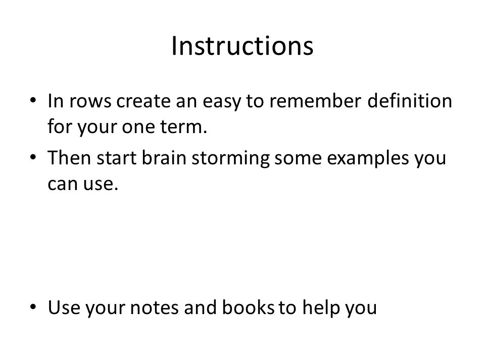 Instructions In rows create an easy to remember definition for your one term.