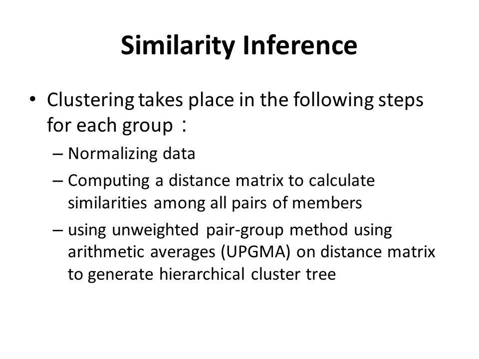Similarity Inference Clustering takes place in the following steps for each group – Normalizing data – Computing a distance matrix to calculate simila