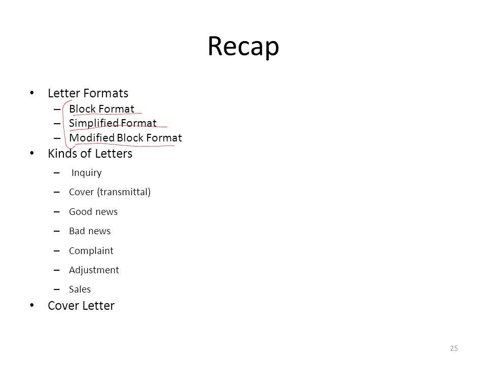 Recap Letter Formats – Block Format – Simplified Format – Modified Block Format Kinds of Letters – Inquiry – Cover (transmittal) – Good news – Bad new