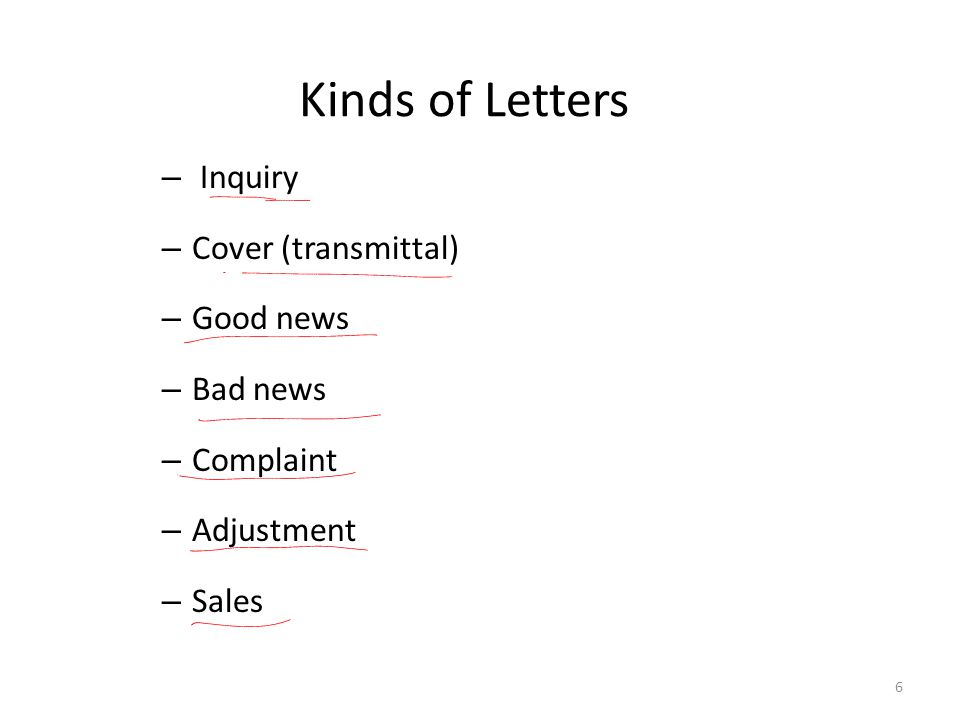 Kinds of Letters – Inquiry – Cover (transmittal) – Good news – Bad news – Complaint – Adjustment – Sales 6