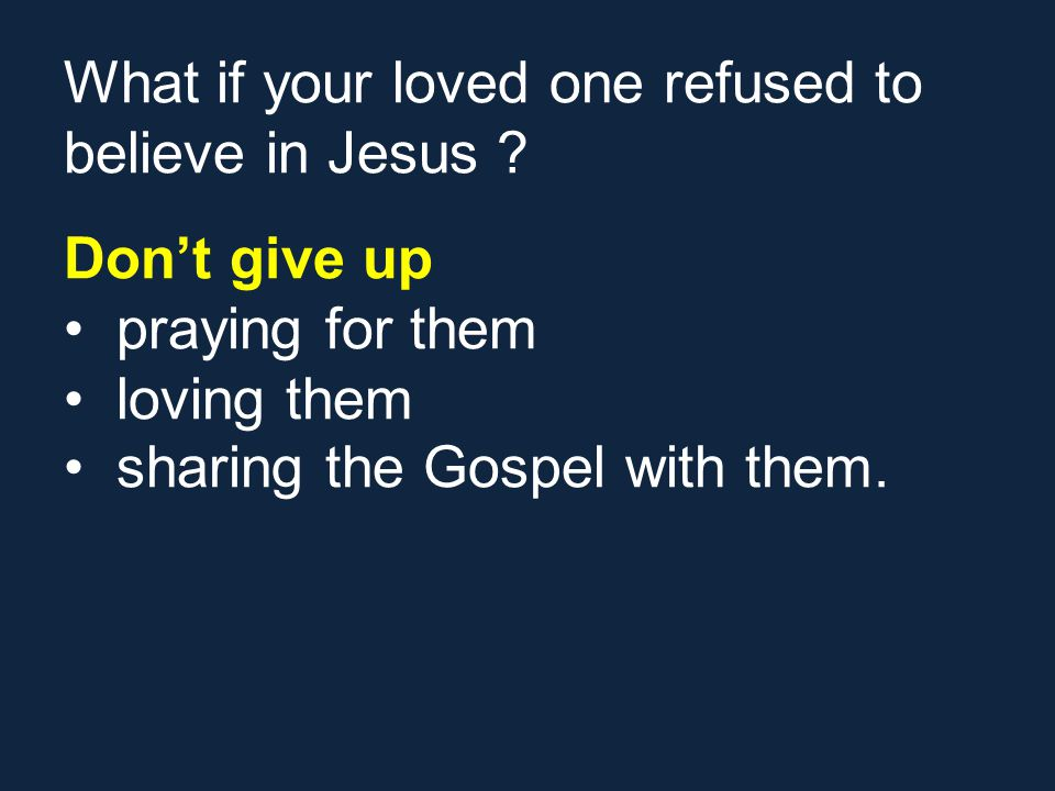 What if your loved one refused to believe in Jesus .