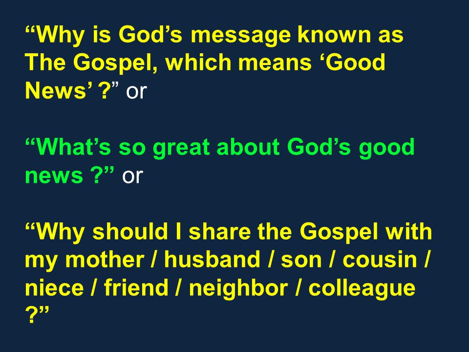 Why is Gods message known as The Gospel, which means Good News .