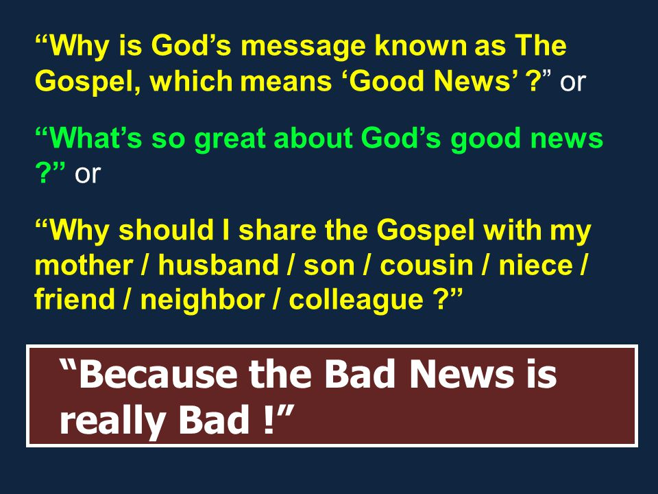 Whats the really BAD NEWS .1.We are all condemned / We condemn ourselves.