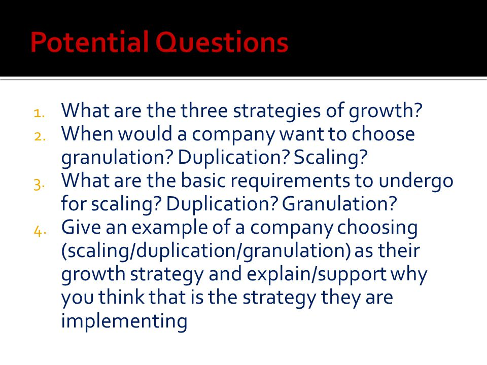 1. What are the three strategies of growth. 2. When would a company want to choose granulation.