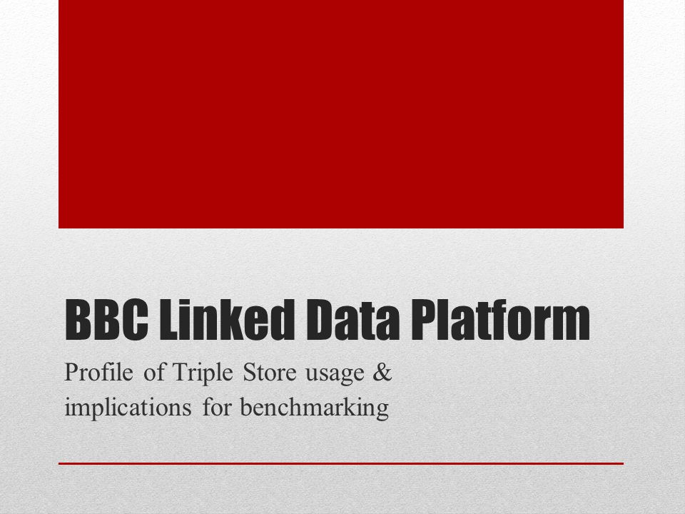 BBC Linked Data Platform Profile of Triple Store usage & implications for benchmarking