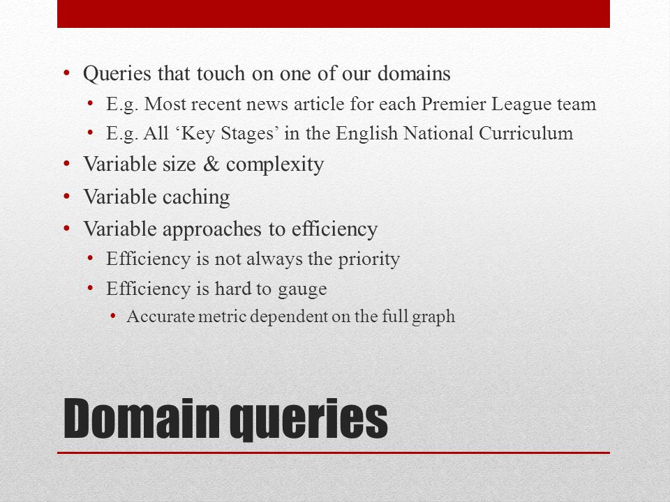 Domain queries Queries that touch on one of our domains E.g.