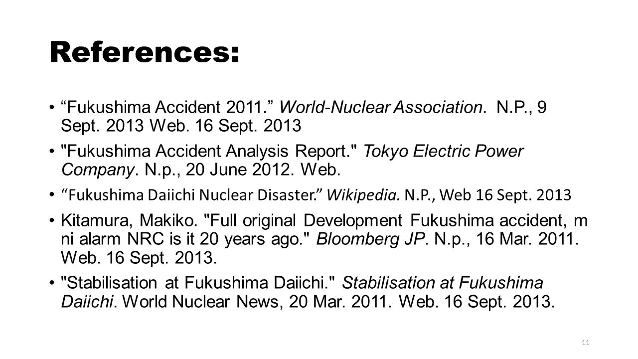 References: Fukushima Accident 2011. World-Nuclear Association. N.P., 9 Sept. 2013 Web. 16 Sept. 2013
