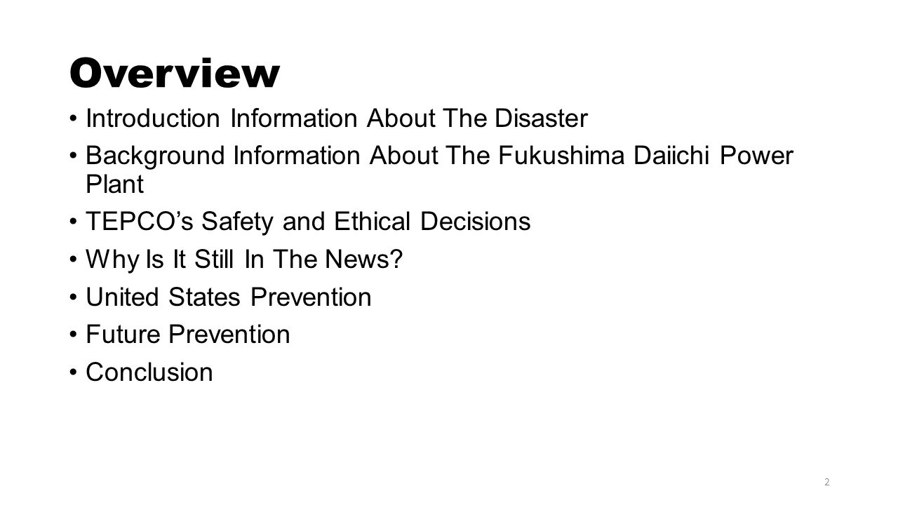 Overview Introduction Information About The Disaster Background Information About The Fukushima Daiichi Power Plant TEPCOs Safety and Ethical Decision