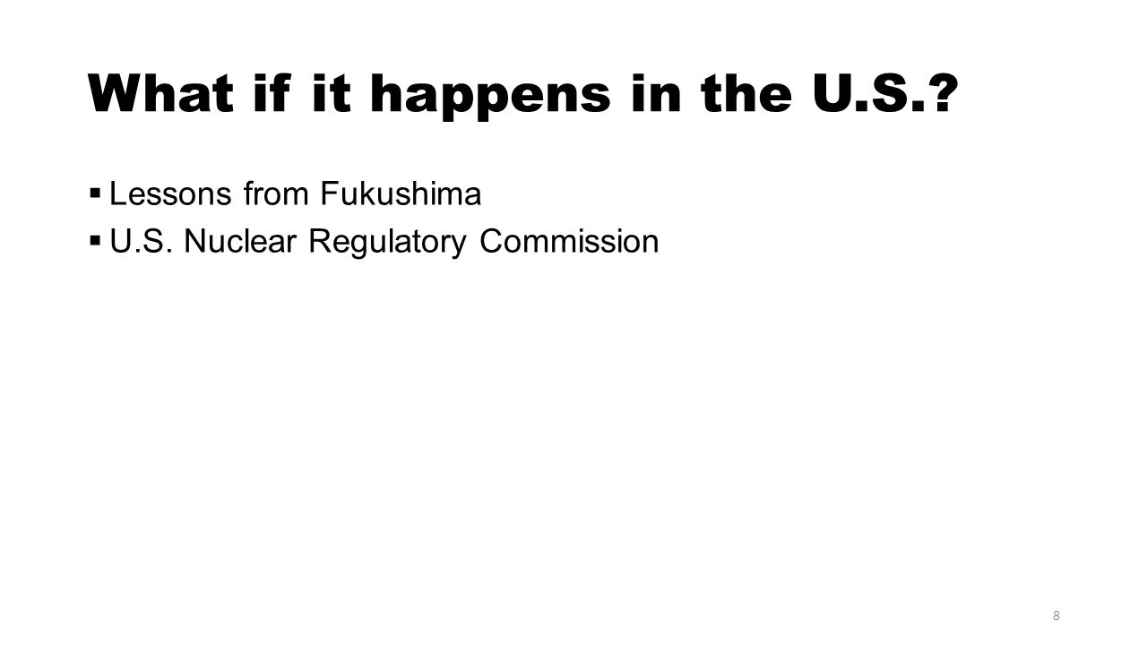 What if it happens in the U.S.? Lessons from Fukushima U.S. Nuclear Regulatory Commission 8