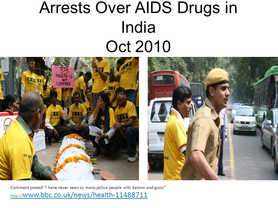 Arrests Over AIDS Drugs in India Oct 2010 Comment posted I have never seen so many police people with batons and guns.