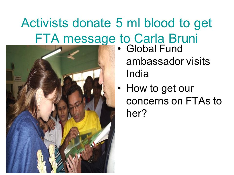 Activists donate 5 ml blood to get FTA message to Carla Bruni Global Fund ambassador visits India How to get our concerns on FTAs to her