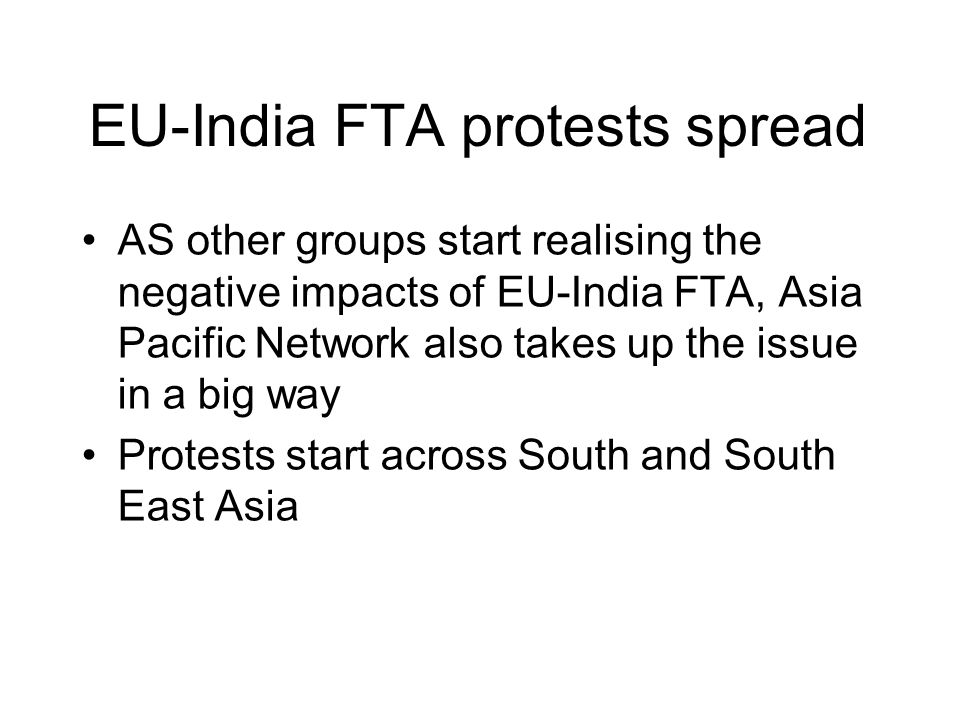EU-India FTA protests spread AS other groups start realising the negative impacts of EU-India FTA, Asia Pacific Network also takes up the issue in a big way Protests start across South and South East Asia