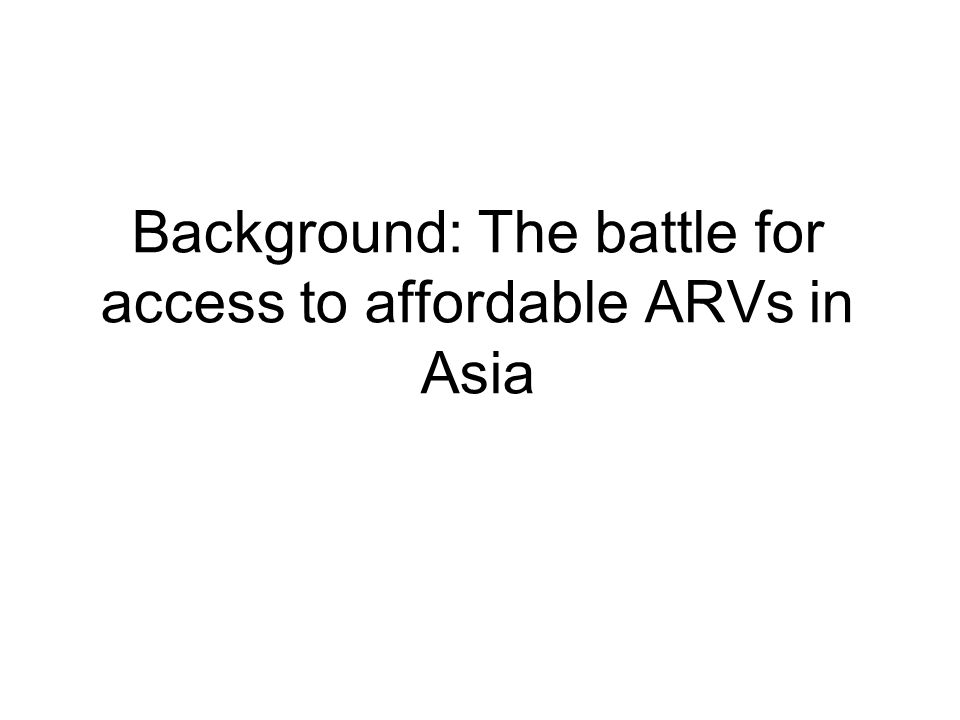 Background: The battle for access to affordable ARVs in Asia