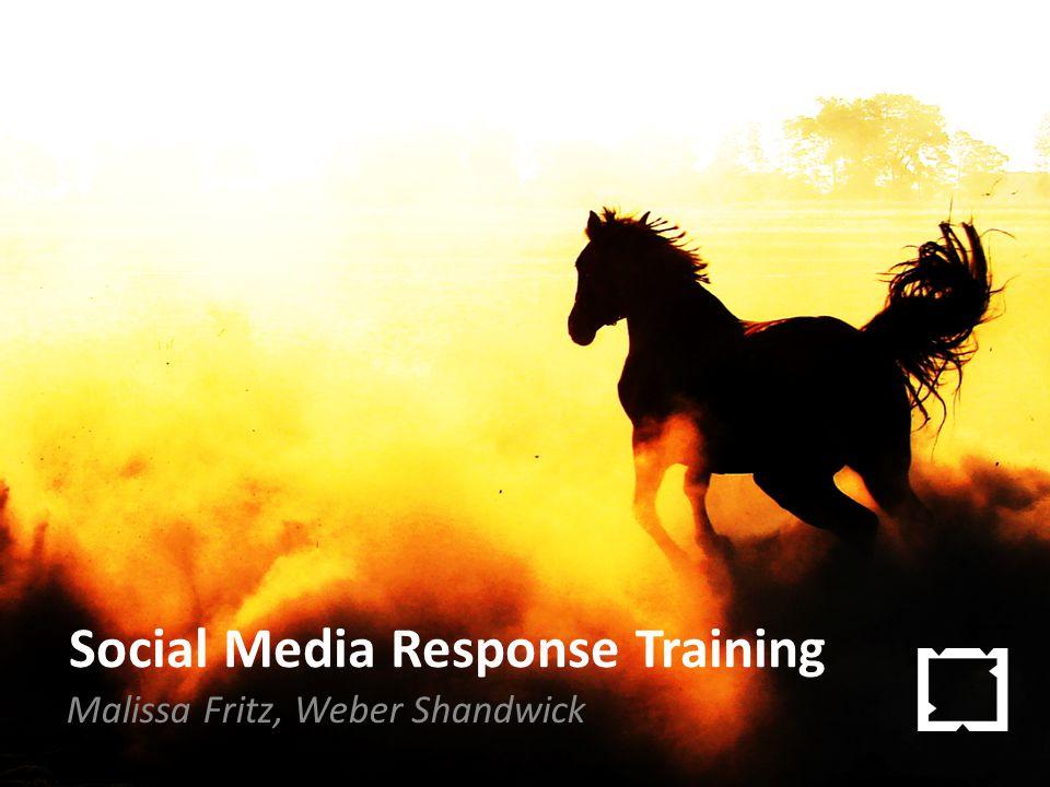 Social Media Response Training Malissa Fritz, Weber Shandwick
